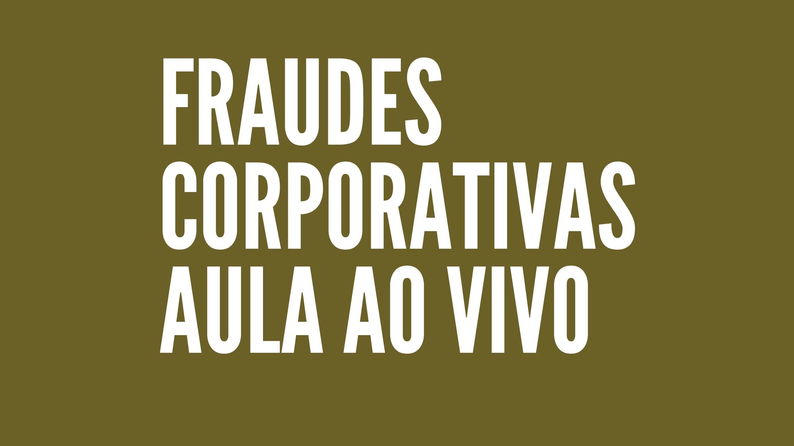 Fraudes%20corporativas%20ao%20vivo