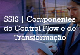 Ssis componentes control flow transformacao