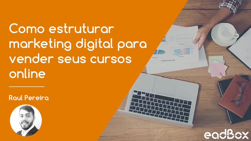 Como estruturar marketing digital para vender seus cursos online