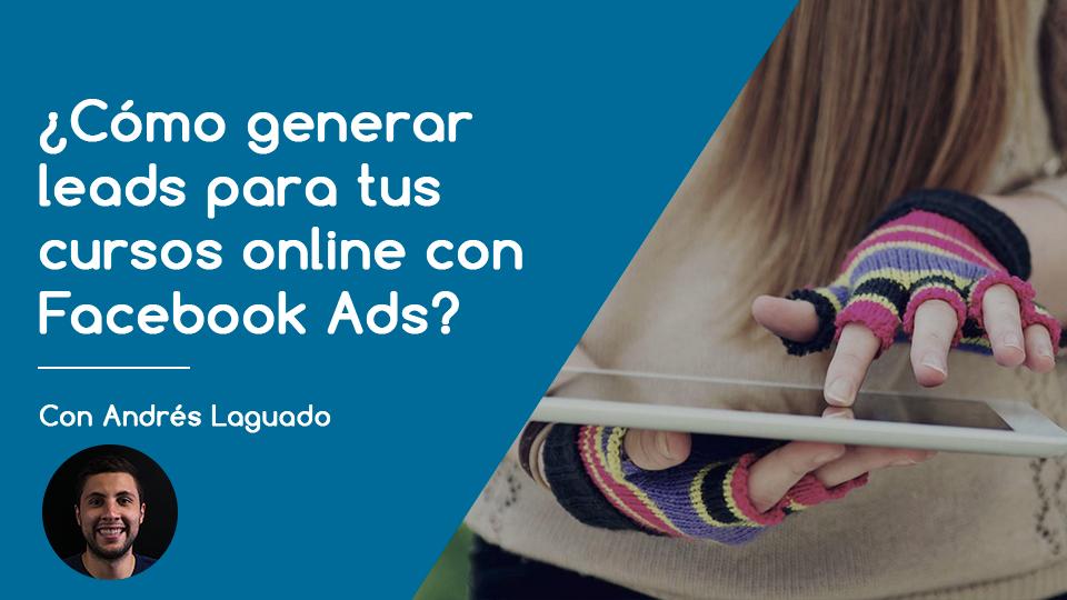 Wl c%c3%b3mo generar leads para tus cursos online con facebook ads