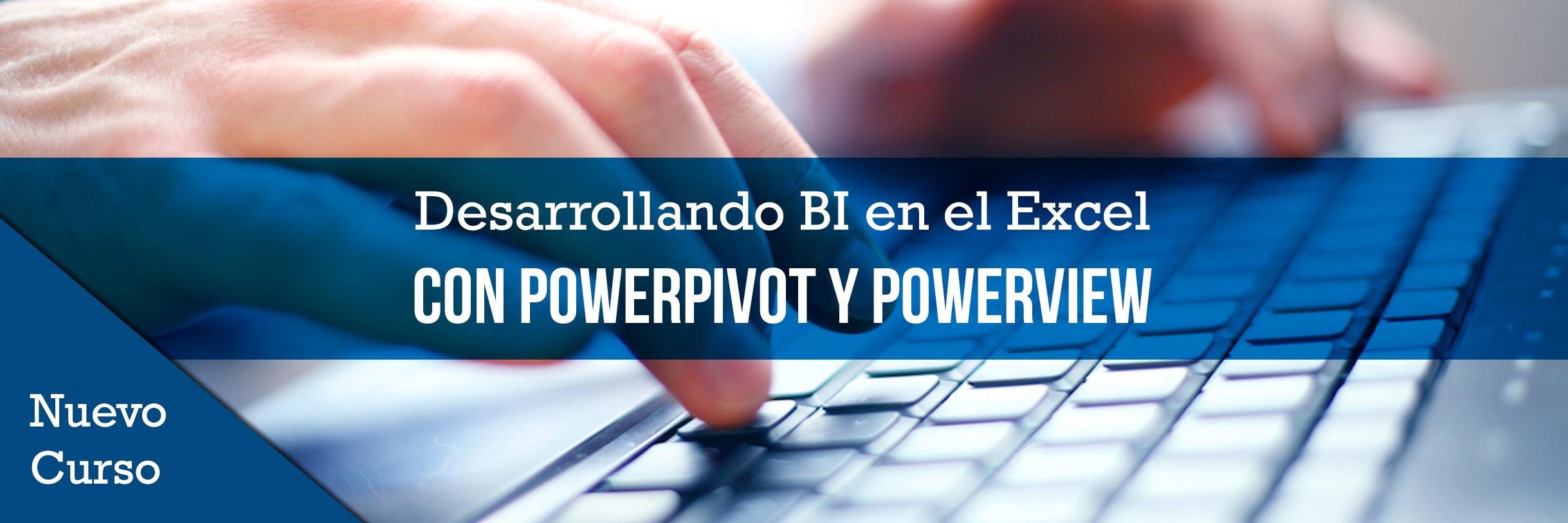 Bh desarrollando bi en el excel con powerpivot y powerview  1